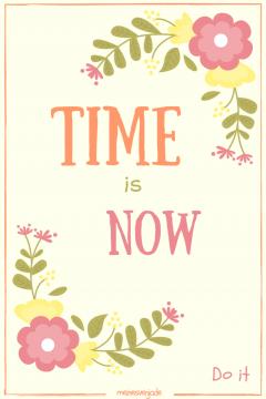 Time is now Do it jetzt ist Deine Zeit www.meinesvenja.de